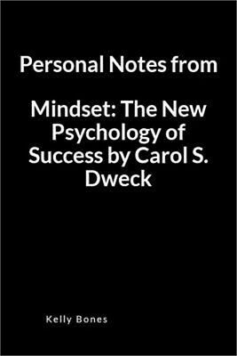 Personal Notes from Mindset: The New Psychology of Success by Carol S. Dweck: A