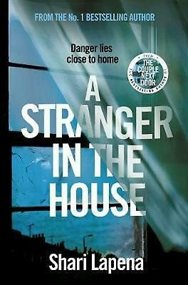 Stranger in the House: From the author of THE COUPLE NEXT DOOR by Shari Lapena H