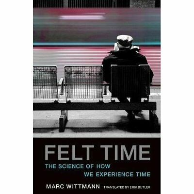 Felt Time: The Science of How We Experience Time - Paperback NEW Wittmann, Marc