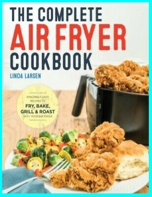 The Complete Air Fryer Cookbook: Amazingly Easy Recipes to Fry   [E- B00K]