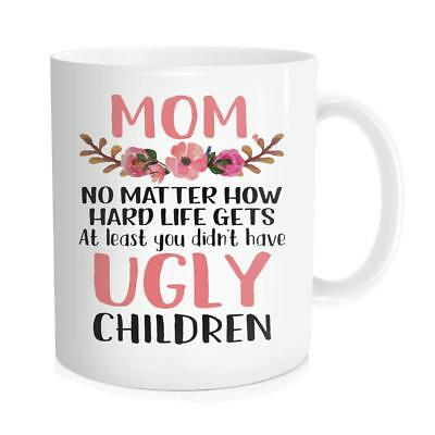 Novelty Tea Cup Coffee Mug Mom At Least You Dont Have Ugly Children Funny Gift