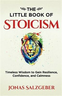 The Little Book of Stoicism: Timeless Wisdom to Gain Resilience, Confidence, and