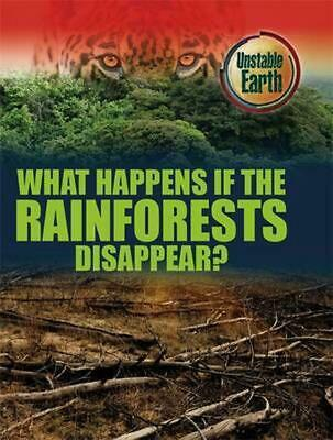 Unstable Earth: What Happens If the Rainforests Disappear? by Mary Colson Paperb