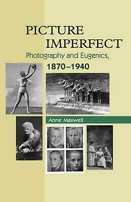 Picture Imperfect: Photography and Eugenics, 1870-1940 by Anne Maxwell (English)