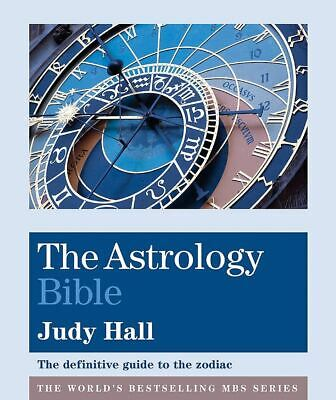 The Astrology Bible: The definitive guide to the zodiac by Judy Hall