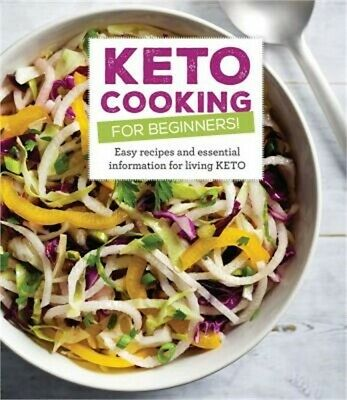 Keto Cooking for Beginners: Every Recipes and Essential Information for Living K