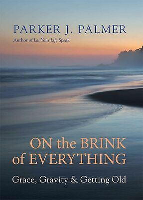 On the Brink of Everything : Grace, Gravity, and Getting Old (2018, eBooks)