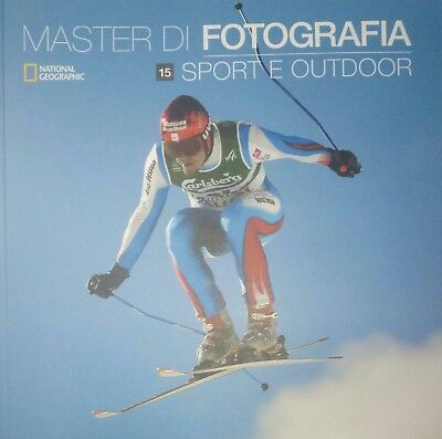 Master di Fotografia vol. 15 Sport e Outdoor - National Geographic NUOVO no pdf
