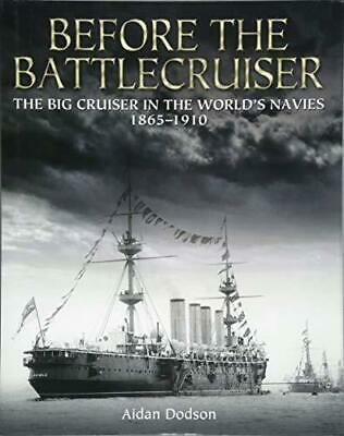 Before the Battlecruiser:The Big Cruiser in the World's Navies 1865-1910 by Aida