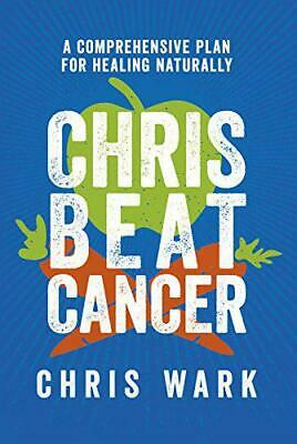 Chris Beat Cancer: A Comprehensive Plan for Healing Naturally by Wark, Chris, Ha
