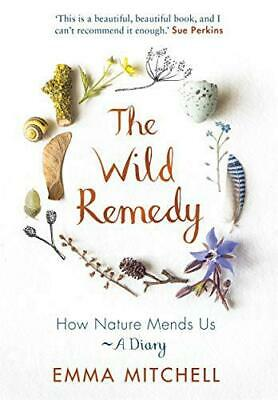 The Wild Remedy: How Nature Mends Us - A Diary by Mitchell, Emma, Hardcover Book