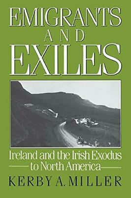 Emigrants and Exiles: Ireland and the Irish Exodus to North America (Oxford Pape