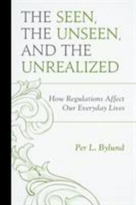 The Seen, the Unseen, and the Unrealized: How Regulations Affect Our Everyday Li