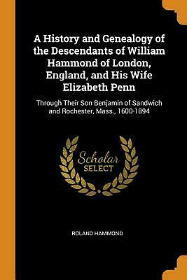 History and Genealogy of the Descendants of William Hammond of London, England,