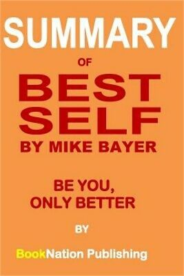 Summary of Best Self by Mike Bayer: Be You, Only Better (Paperback or Softback)