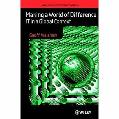 Making a World of Difference: IT in a Global Context (J - Hardcover NEW Walsham,