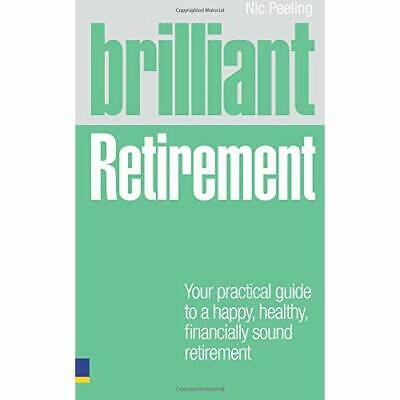 Brilliant Retirement: Your Practical Guide to a Happy,  - Paperback NEW Peeling,