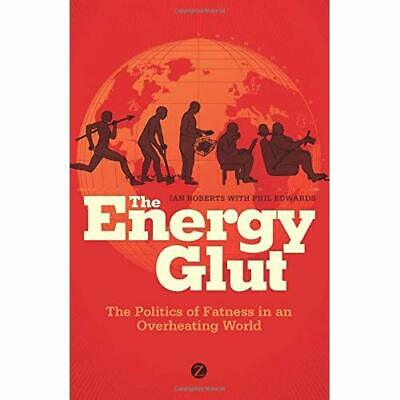 The Energy Glut: The Politics of Fatness in an Overheat - Paperback NEW Roberts,