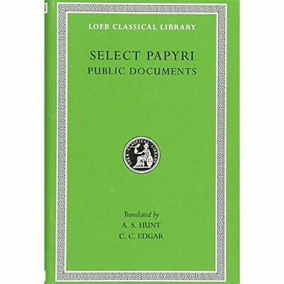 Select Papyri, Volume II: Public Documents (Loeb Classi - Hardcover NEW A. S. Hu