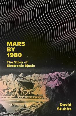 Mars by 1980: The Story of Electronic Music, Stubbs, David, New
