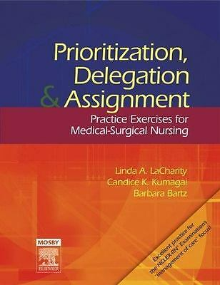 Prioritization, Delegation, and Assignment: Practice Exercises for Medical-