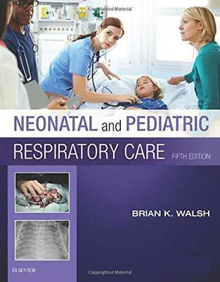 Neonatal and Pediatric Respiratory Care, 5e by Walsh RRT-NPS  ACCS  FAARC, Brian