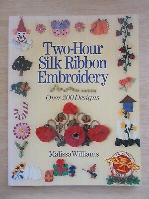 Two-Hour Silk Ribbon Embroidery~Malissa Williams~200+ Designs~128pp P/B~1996
