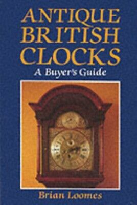 Antique British Clocks: A Buyer's Guide (Hardcover), Loomes, Bria...