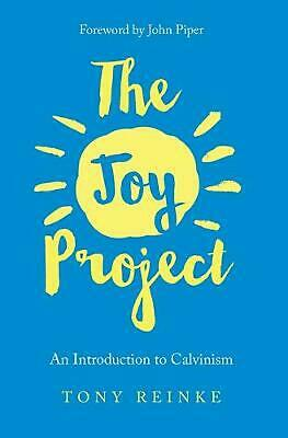 Joy Project: An Introduction to Calvinism (with Study Guide) by Tony Reinke (Eng