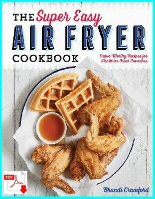 The Super Easy Air Fryer Cookbook: Crave-Worthy Recipes for ... [E- b o o k]