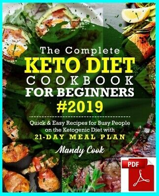 The Complete Keto Diet Cookbook For Beginners 2019: Quick & Easy [E-B 0 0 K] NEW