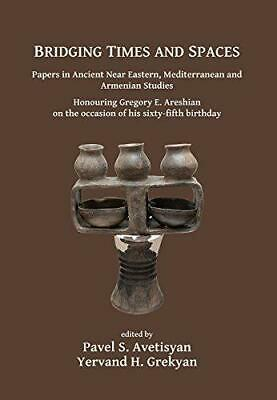 Bridging Times and Spaces: Papers in Ancient Near Eastern, Mediterranean and Arm
