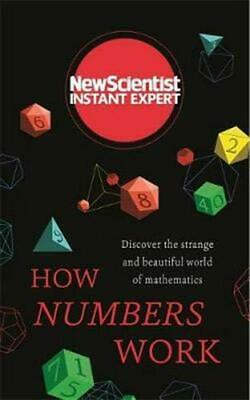 How Numbers Work: Discover the strange and beautiful world of mathematics (New S