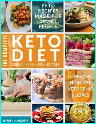 The Complete Keto Diet Cookbook For Beginners 2019: NEW 2019 [ E--B00K ]