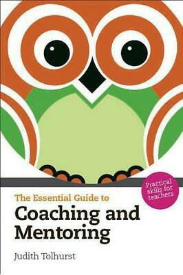 The Essential Guide to Coaching and Mentoring: Practical Skills for Teachers (Th