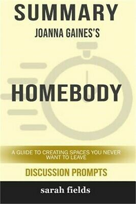 Summary: Joanna Gaines' Homebody: A Guide to Creating Spaces You Never Want to L