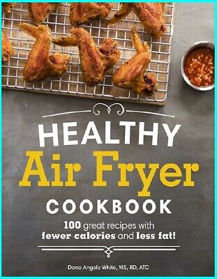 Healthy Air Fryer Cookbook: 100 Great Recipes with Fewer Calories [ E- B00K ]