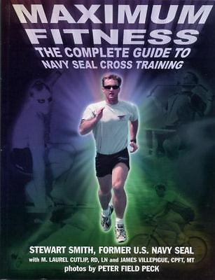 Maximum Fitness : The Complete Guide to Navy SEAL Cross Training