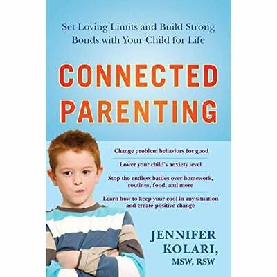 Connected Parenting: Set Loving Limits and Build Strong - Paperback NEW MSW, RSW