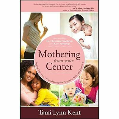 Mothering from Your Center: Tapping Your Body's Natural - Paperback NEW Kent, Ta