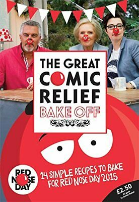 (Good)-The Great Comic Relief Bake Off: 14 Simple Recipes to Bake for Red Nose D