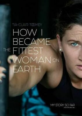 NEW How I Became The Fittest Woman On Earth By Tia-Clair Toomey Paperback
