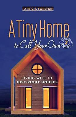 Tiny Home to Call Your Own: Living Well in Just-Right Houses by Patricia Foreman