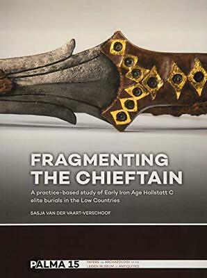Fragmenting the Chieftain: A practice-based study of Early Iron Age Hallstatt C