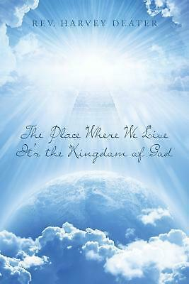 The Place Where We Live It's the Kingdom of God by Rev Harvey Deater (English) P