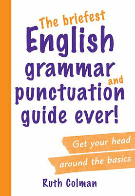 NEW The Briefest English Grammar and Punctuation Guide Ever! By Ruth Colman