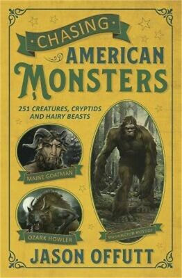 Chasing American Monsters: Over 250 Creatures, Cryptids & Hairy Beasts (Paperbac