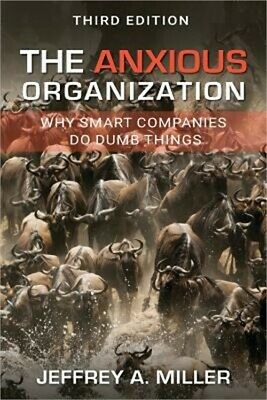 The Anxious Organization: Why Smart Companies Do Dumb Things (Paperback or Softb