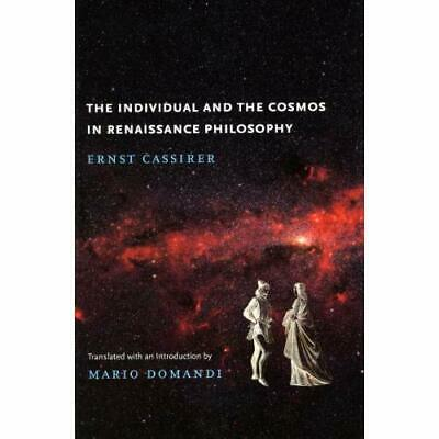 The Individual and the Cosmos in Renaissance Philosophy - Paperback NEW Ernst Ca