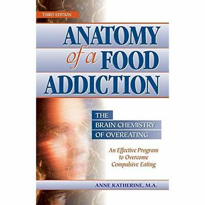 Anatomy of a Food Addiction: The Brain Chemistry of Ove - Paperback NEW Katherin